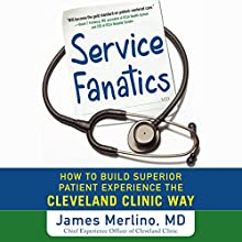 Service Fanatics: How to Build Superior Patient Experience the Cleveland Clinic Way (       UNABRIDGED) by James Merlino Narrated by Tim Lundeen