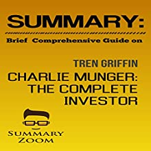 Brief Comprehensive Guide on: Tren Griffin's Charlie Munger: The Complete Investor: Summary Zoom, Book 11 | Livre audio Auteur(s) :  Summary Zoom Narrateur(s) : Doron Alon