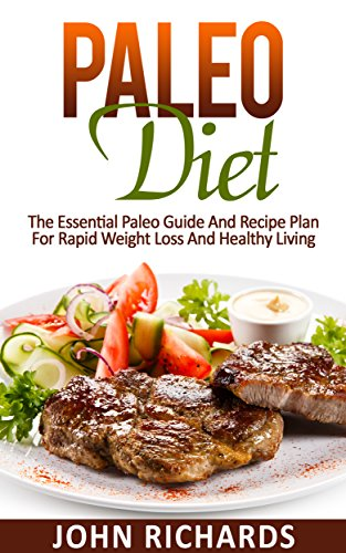 Paleo: Paleo Diet: The Essential Paleo Guide And Recipe Plan For Rapid Weight Loss And Healthy Living (Includes Cookbook of...