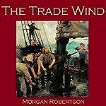 The Trade Wind | Morgan Robertson