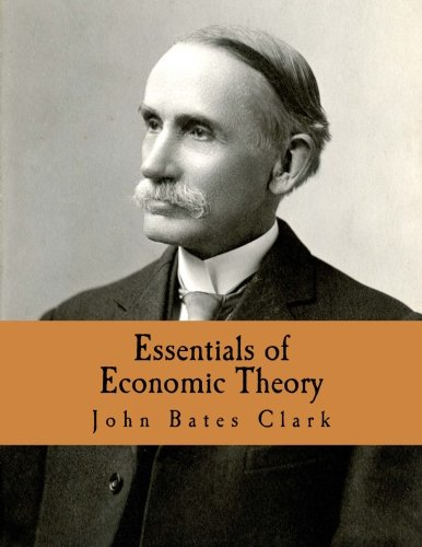Essentials of Economic Theory (Large Print Edition): As Applied to Modern Problems of Industry and Public Policy