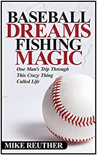 (FREE on 8/21) Baseball Dreams, Fishing Magic: One Man's Trip Through This Crazy Thing Called Life by Mike Reuther - http://eBooksHabit.com