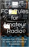 FCC Rules for Amateur Radio: Complete Part 97 from Title 47 of the Code of Federal Regulations