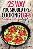 25 Ways You Should Try Cooking Eggs: Easy Guide to Cooking Fresh Eggs