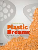 Plastic Dreams: Synthetic Visions in Design
