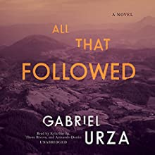 All That Followed: A Novel (       UNABRIDGED) by Gabriel Urza Narrated by Kyla Garcia, Thom Rivera, Armando Durán