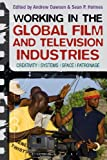 img - for Working in the Global Film and Television Industries: Creativity, Systems, Space, Patronage book / textbook / text book