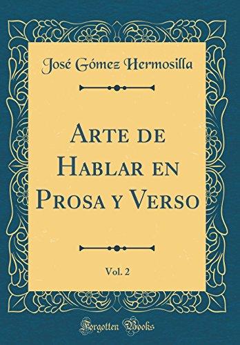 Arte de Hablar en Prosa y Verso, Vol. 2 (Classic Reprint)  [Hermosilla, Jose Gomez] (Tapa Dura)