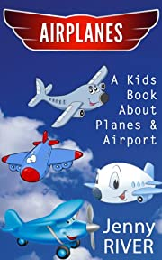 Airplanes! A Kids Book About Airplane & Airport - Find Funny Planes Pictures & Learn About Activities At The Airport