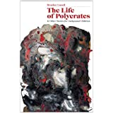 The Life of Polycrates and Other Stories for Antiquated Childrenby Brendan Connell