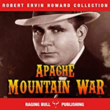 Apache Mountain War: Robert Ervin Howard Collection, Book 2 Audiobook by Robert Ervin Howard,  Raging Bull Publishing Narrated by Michael Stuhre