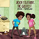 Muffin Wars: Jaden Toussaint, the Greatest, Episode 3 | Marti Dumas