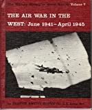 The Air War in the West : June 1941- April 1945 [The Military History of World War II : Volume 7].