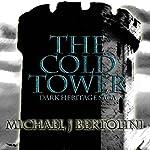 The Cold Tower: The Dark Heritage Saga, Book 1 | Michael J Bertolini