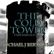 The Cold Tower: The Dark Heritage Saga, Book 1 | Michael J Bertolini
