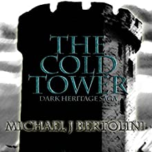 The Cold Tower: The Dark Heritage Saga, Book 1 (       UNABRIDGED) by Michael J Bertolini Narrated by Geoff Metcalf