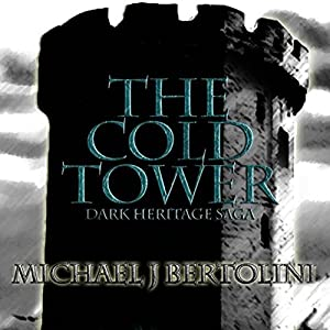 The Cold Tower: The Dark Heritage Saga, Book 1 | [Michael J Bertolini]