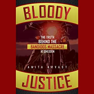 Bloody Justice: The Truth Behind the Bandido Massacre at Shedden | [Anita Arvast]