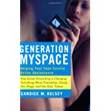 Generation MySpace: Helping Your Teen Survive Online Adolescence ~ Candice M. Kelsey