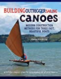 Acquista Building Outrigger Sailing Canoes: Modern Construction Methods for Three Fast, Beautiful Boats