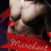 Unmaking Marchant: A Love Inc. Novel | Ella James