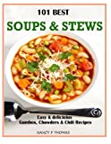 Nancy F Thomas 101 Best Soups & Stews: Easy & Delicious Gumbos, Chowders & Chili Recipes