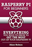 Raspberry Pi For Beginners: Everything You Need To Know To Get The Most Out of Your Raspberry Pi (Raspberry Pi, Raspberry...