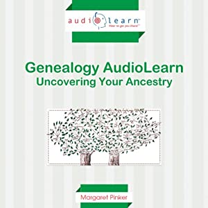 Genealogy AudioLearn: The Complete Guide to Uncovering Your Ancestry! | [Margaret Pinker]