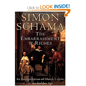The Embarrassment of Riches: An Interpretation of Dutch Culture in the Golden Age [Paperback]