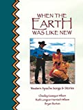 img - for When the Earth Was Like New Western Apache Songs & Stories book / textbook / text book