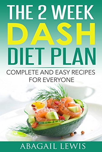 The 2 Week Dash Diet Plan: Dash diet for weight loss by Abagail Lewis