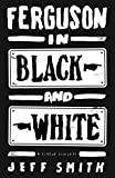 Ferguson in Black and White (Kindle Single)