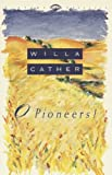 O Pioneers! - Full Version (Annotated) (Literary Classics Collection)