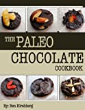 The Paleo Chocolate Cookbook: 37 Healthy and Delicious Recipes That Are So Easy Even A Modern Caveman Can Do It