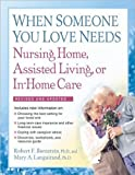 img - for When Someone You Love Needs Nursing Home, Assisted Living, or In-Home Care by Bornstein, Robert F., PhD, Languirand, Mary A., PhD (2009) Paperback book / textbook / text book