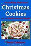 Incredibly Delicious Christmas Cookies from the Mediterranean Region (Classic Dessert Series Book 1)