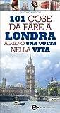 101 cose da fare a Londra almeno una volta nella vita (eNewton Manuali e guide) (Italian Edition)