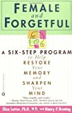 img - for Female and Forgetful: A Six-Step Program to Help Restore Your Memory and Sharpen Your Mind by Lottor, Elsa, Bruning, Nancy P. (2002) Paperback book / textbook / text book