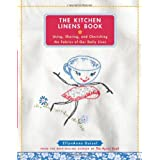 The Kitchen Linens Book: Using, Sharing, and Cherishing the Fabrics of Our Daily Lives ~ EllynAnne Geisel