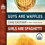 Guys are Waffles, Girls are Spaghetti | Chad Eastham,Bill Farrel,Pam Farrel