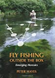 Fly Fishing Outside the Box: Emerging Heresies