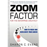 Zoom Factor for the Enterprise Architect: How to Focus and Accelerate Your Careerby Sharon C. Evans
