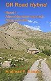 Alpenüberquerung nach Südfrankreich: Der persönliche Reiseführer. (Off Road Hybrid)