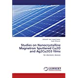Studies on Nanocrystalline Magnetron Sputtered Cu2O and Ag2Cu2O3 films: for electronic devices