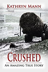 (FREE on 11/2) Crushed: An Amazing True Story Of Determination And Survival by Kathryn Mann - http://eBooksHabit.com