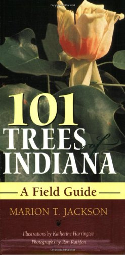 101 Trees of Indiana: A Fieldguide (Indiana Natural Science)
