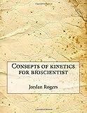 Consepts of kinetics for bioscientist