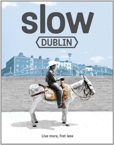 The Slow Dublin: Dublin (Slow Guides)