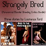 Strangely Bred: Paranormal Monster Breeding Erotica Bundle | Laurence Ford