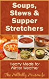 Soups, Stews and Supper Stretchers - Hearty Meals for Winter Weather (Hillbilly Housewife Cookbooks Book 5)
